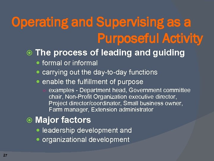 Operating and Supervising as a Purposeful Activity The process of leading and guiding formal