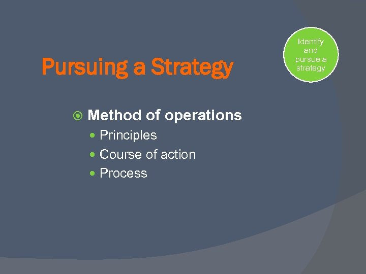 Pursuing a Strategy Method of operations Principles Course of action Process Identify and pursue