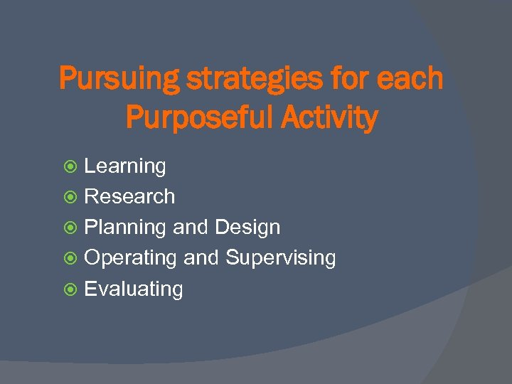 Pursuing strategies for each Purposeful Activity Learning Research Planning and Design Operating and Supervising