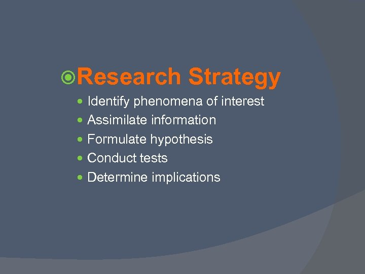 Research Strategy Identify phenomena of interest Assimilate information Formulate hypothesis Conduct tests Determine