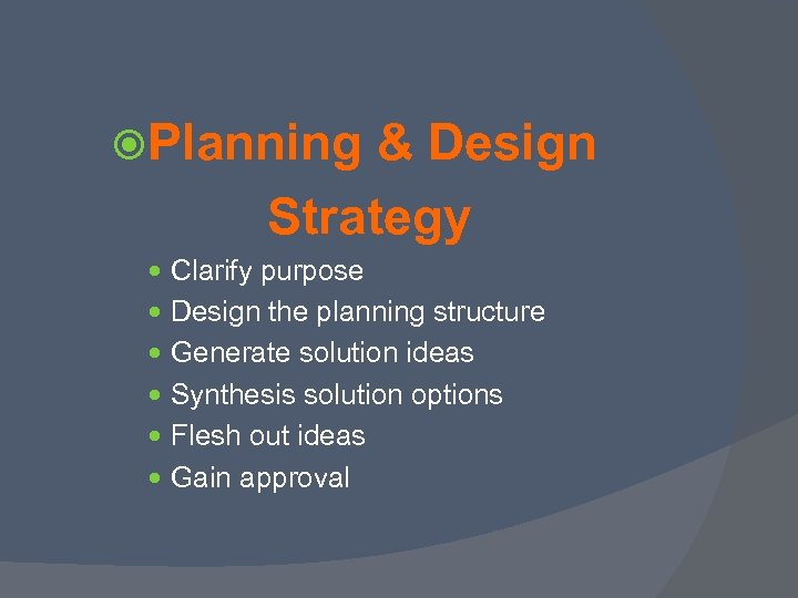 Planning & Design Strategy Clarify purpose Design the planning structure Generate solution ideas