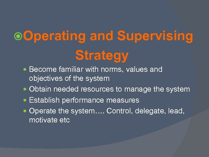 Operating and Supervising Strategy Become familiar with norms, values and objectives of the