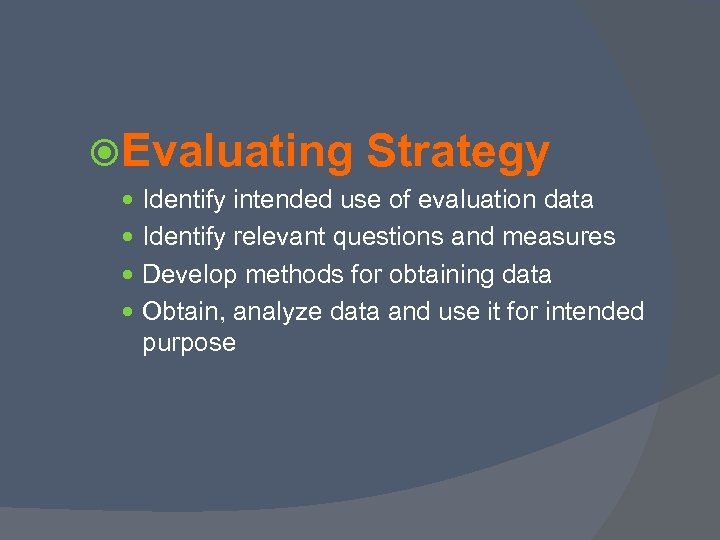 Evaluating Strategy Identify intended use of evaluation data Identify relevant questions and measures