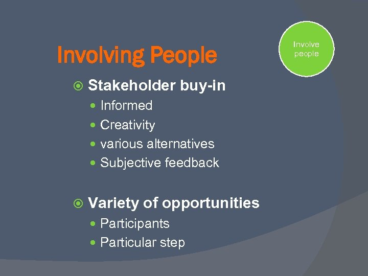 Involving People Stakeholder buy-in Informed Creativity various alternatives Subjective feedback Variety of opportunities Participants