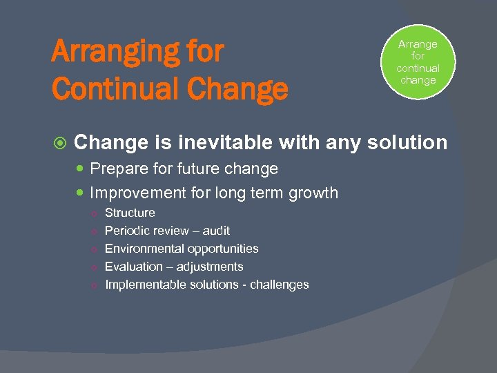 Arranging for Continual Change Arrange for continual change Change is inevitable with any solution