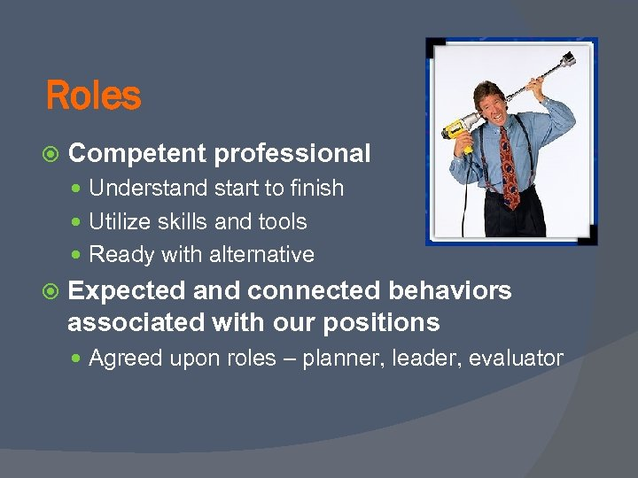 Roles Competent professional Understand start to finish Utilize skills and tools Ready with alternative