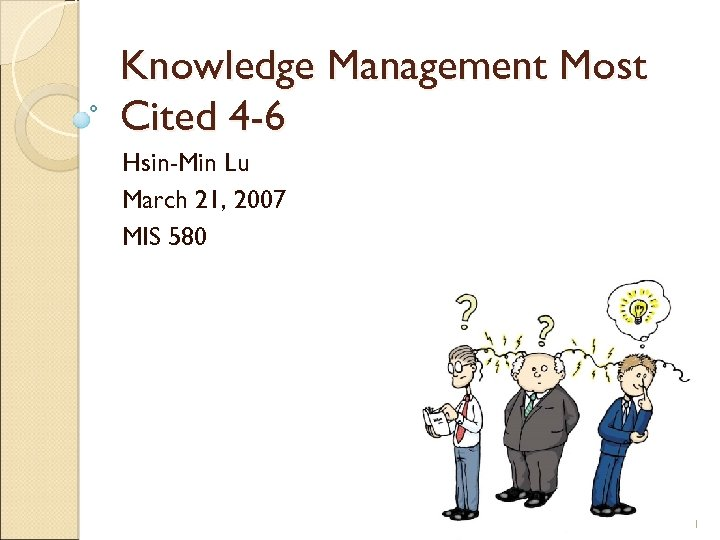 Knowledge Management Most Cited 4 -6 Hsin-Min Lu March 21, 2007 MIS 580 1