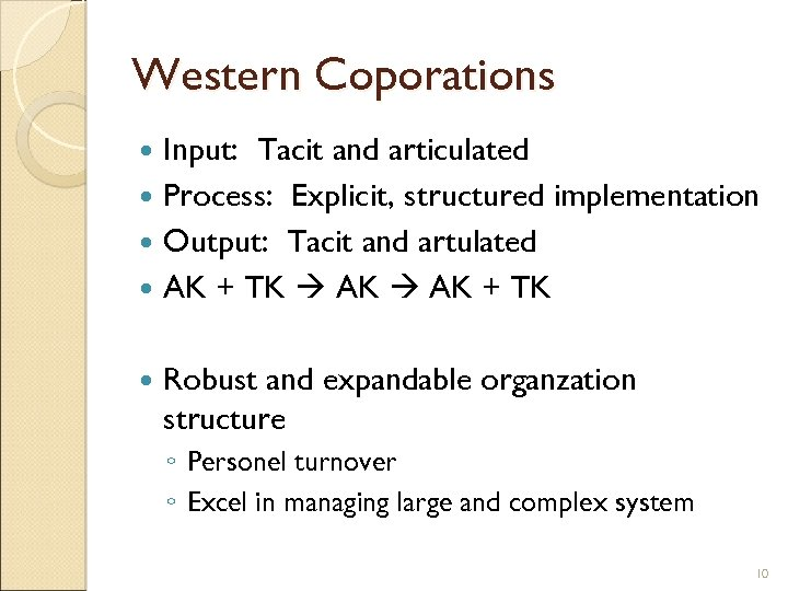 Western Coporations Input: Tacit and articulated Process: Explicit, structured implementation Output: Tacit and artulated