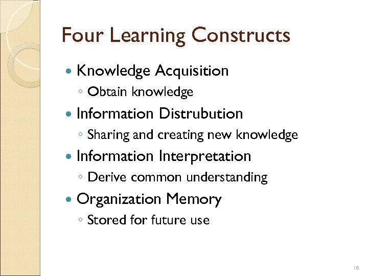 Four Learning Constructs Knowledge Acquisition ◦ Obtain knowledge Information Distrubution ◦ Sharing and creating