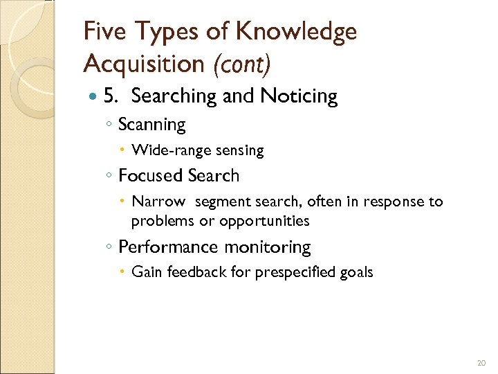 Five Types of Knowledge Acquisition (cont) 5. Searching and Noticing ◦ Scanning Wide-range sensing