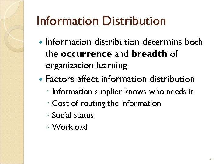 Information Distribution Information distribution determins both the occurrence and breadth of organization learning Factors