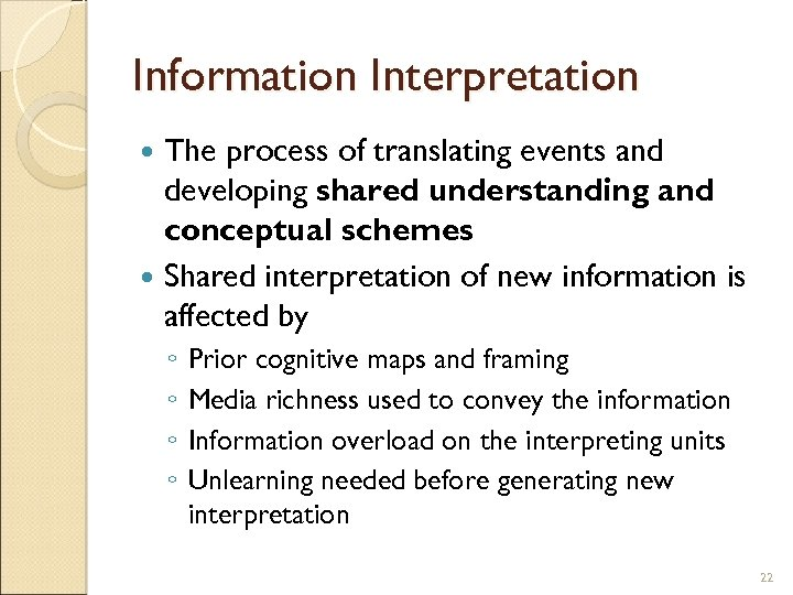 Information Interpretation The process of translating events and developing shared understanding and conceptual schemes