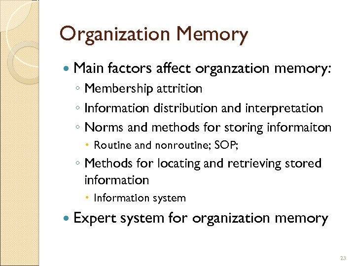 Organization Memory Main factors affect organzation memory: ◦ Membership attrition ◦ Information distribution and