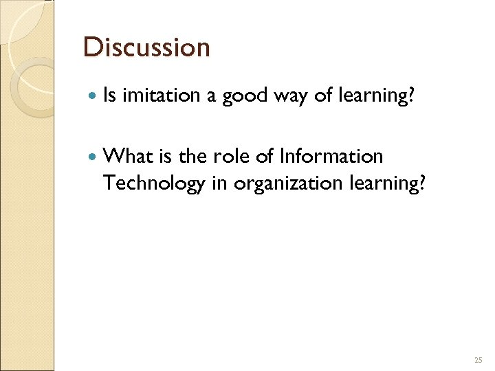 Discussion Is imitation a good way of learning? What is the role of Information