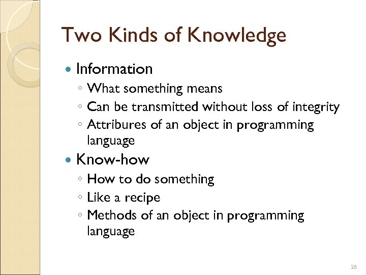 Two Kinds of Knowledge Information ◦ What something means ◦ Can be transmitted without