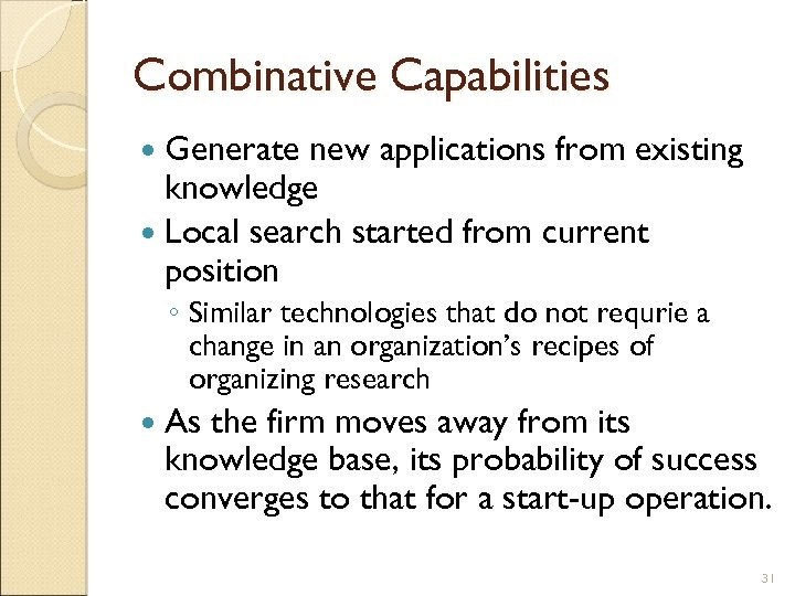 Combinative Capabilities Generate new applications from existing knowledge Local search started from current position