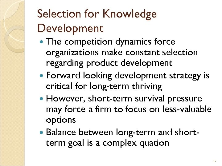 Selection for Knowledge Development The competition dynamics force organizations make constant selection regarding product