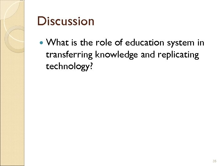 Discussion What is the role of education system in transferring knowledge and replicating technology?