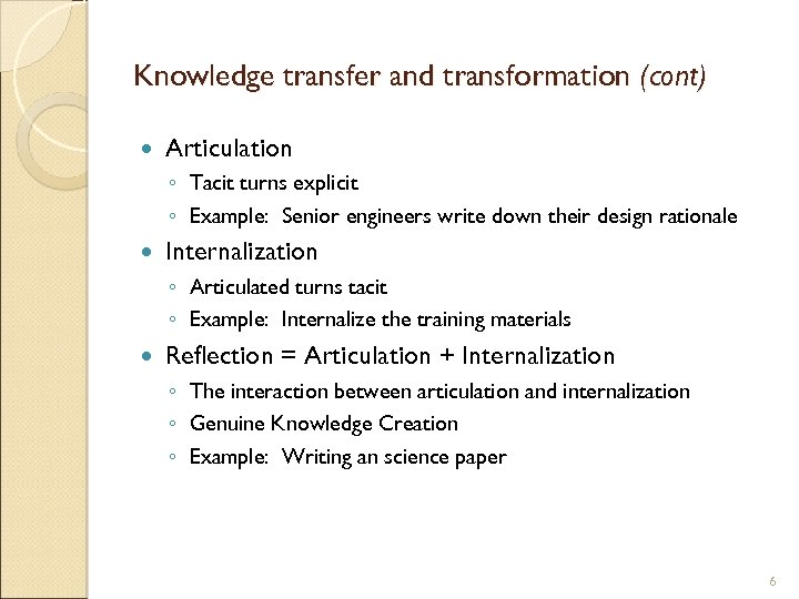 Knowledge transfer and transformation (cont) Articulation ◦ Tacit turns explicit ◦ Example: Senior engineers