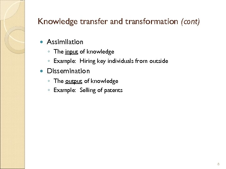 Knowledge transfer and transformation (cont) Assimilation ◦ The input of knowledge ◦ Example: Hiring