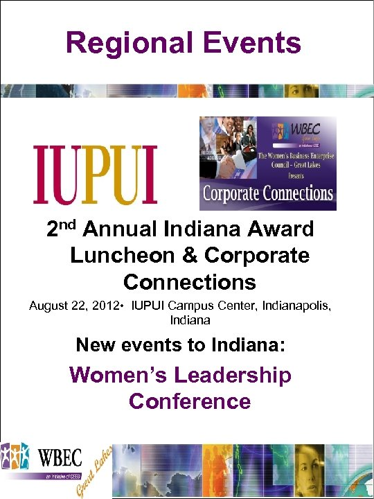 Regional Events 2 nd Annual Indiana Award Luncheon & Corporate Connections August 22, 2012
