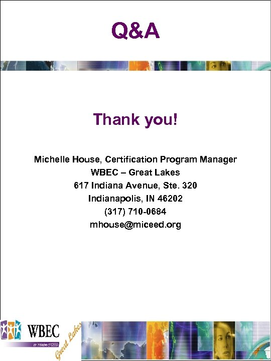 Q&A Thank you! Michelle House, Certification Program Manager WBEC – Great Lakes 617 Indiana