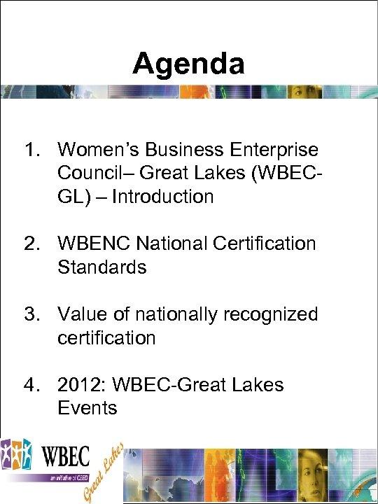 Agenda 1. Women's Business Enterprise Council– Great Lakes (WBECGL) – Introduction 2. WBENC National