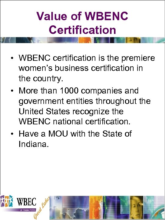Value of WBENC Certification • WBENC certification is the premiere women's business certification in
