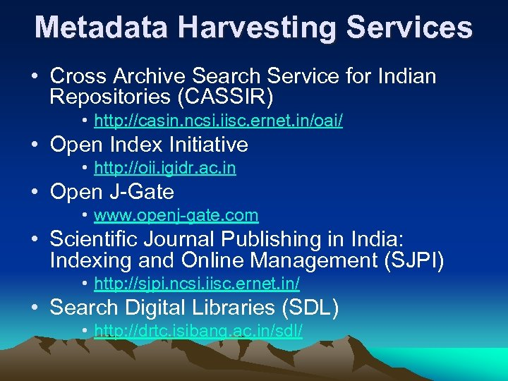 Metadata Harvesting Services • Cross Archive Search Service for Indian Repositories (CASSIR) • http: