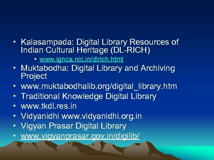 • Kalasampada: Digital Library Resources of Indian Cultural Heritage (DL-RICH) • www. ignca.