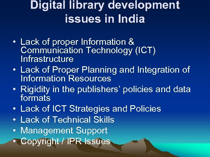 Digital library development issues in India • Lack of proper Information & Communication Technology