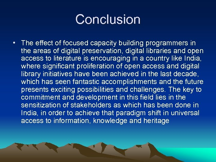 Conclusion • The effect of focused capacity building programmers in the areas of digital
