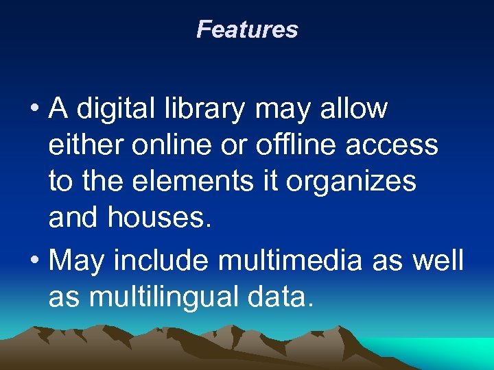Features • A digital library may allow either online or offline access to the