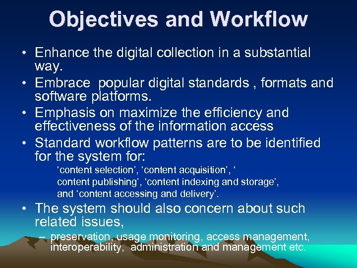 Objectives and Workflow • Enhance the digital collection in a substantial way. • Embrace