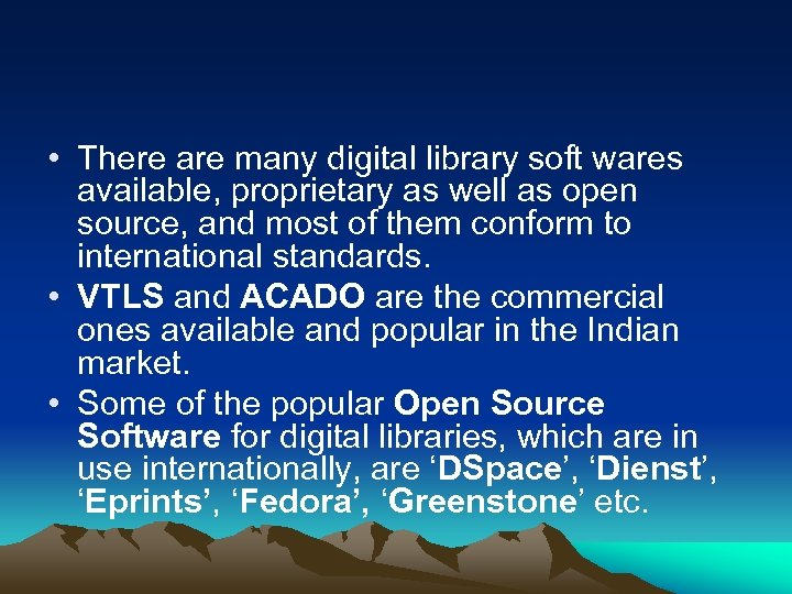 • There are many digital library soft wares available, proprietary as well as
