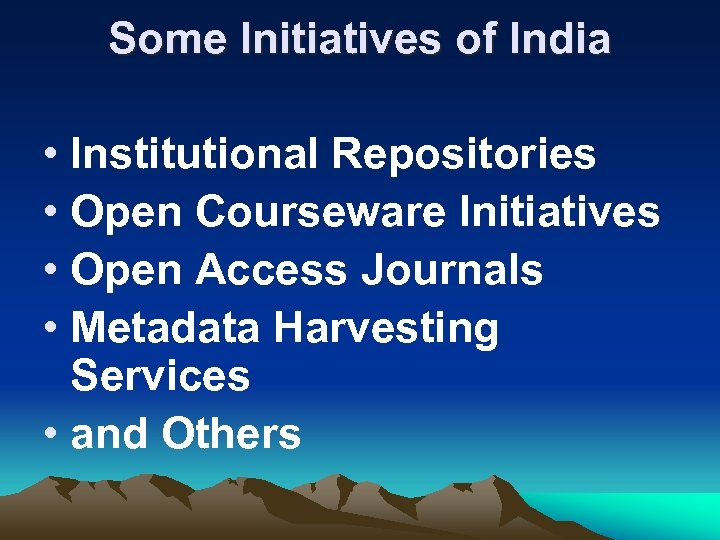 Some Initiatives of India • Institutional Repositories • Open Courseware Initiatives • Open Access