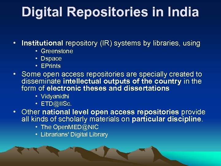 Digital Repositories in India • Institutional repository (IR) systems by libraries, using • Greenstone