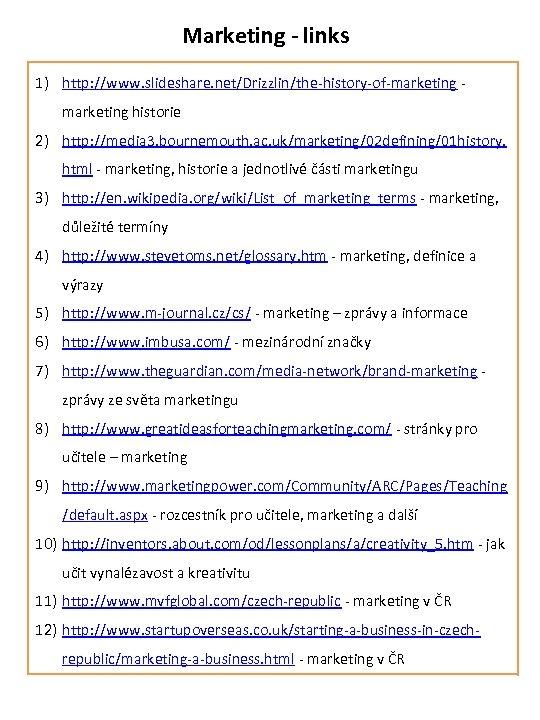 Marketing - links 1) http: //www. slideshare. net/Drizzlin/the-history-of-marketing - marketing historie 2) http: //media