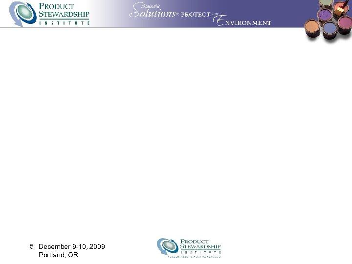5 December 9 -10, 2009 Portland, OR