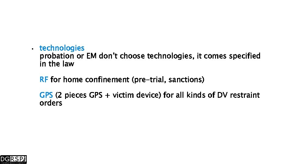 technologies probation or EM don't choose technologies, it comes specified in the law