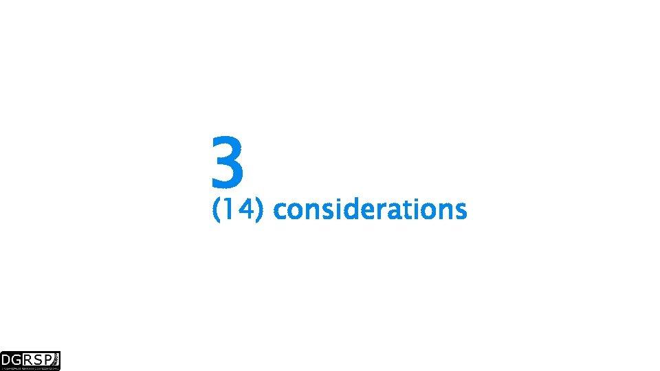 3 considerations (14)