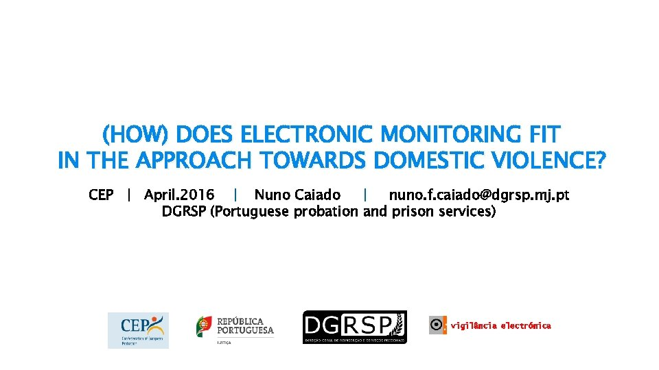 (HOW) DOES ELECTRONIC MONITORING FIT IN THE APPROACH TOWARDS DOMESTIC VIOLENCE? CEP | April.