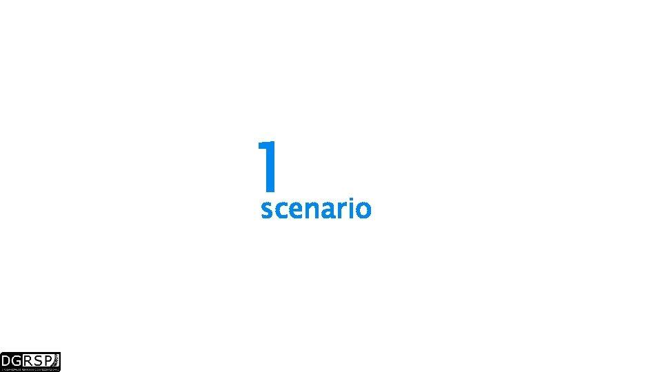1 scenario