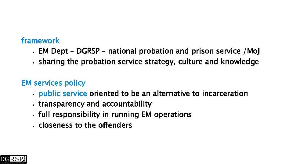 framework EM Dept – DGRSP – national probation and prison service /Mo. J sharing