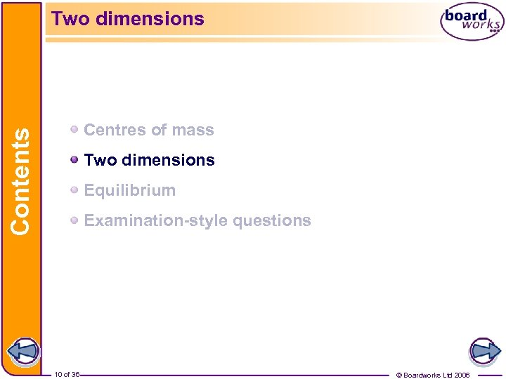Two dimensions Contents Centres of mass Two dimensions Equilibrium Examination-style questions 10 of 36