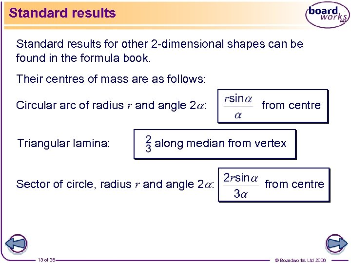 Standard results for other 2 -dimensional shapes can be found in the formula book.