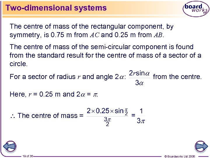 Two-dimensional systems The centre of mass of the rectangular component, by symmetry, is 0.
