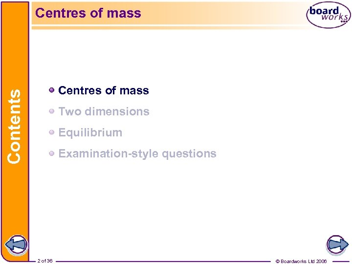 Centres of mass Contents Centres of mass Two dimensions Equilibrium Examination-style questions 2 of