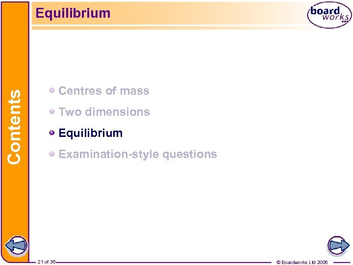 Equilibrium Contents Centres of mass Two dimensions Equilibrium Examination-style questions 21 of 36 ©