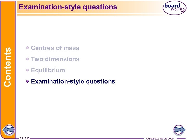 Examination-style questions Contents Centres of mass Two dimensions Equilibrium Examination-style questions 31 of 36